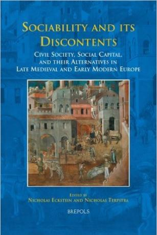 Sociability and its Discontents: Civil Society, Social Capital, and their Alternatives in Late Medieval and Early Modern Europe