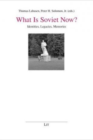 What-is-Soviet-Now?-Identities-Legacies-Memories-Thomas-Lahusen