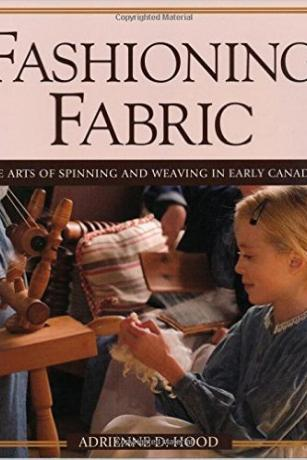 Fashioning-Fabric-The-Arts-of-Spinning-and-Weaving-in-Early-Canada-Adrienne-Hood