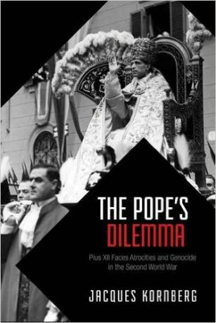 The Pope's Dilemma: Pius XII Faces Atrocities and Genocide in the Second World War