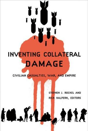 Inventing Collateral Damage: Civilian Casualties, War, and Empire