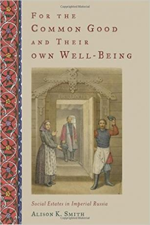 For-the-Common-Good-and-Their-Own-Well-Being-Social-Estates-in-Imperial-Russia-Alison--K-Smith