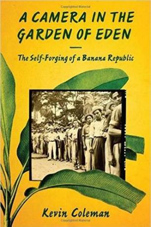 Camera in the Garden of Eden: The Self-Forging of a Banana Republic