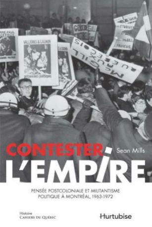 Contester l'empire. Pensée postcoloniale et militantisme politique à Montréal, 1963-1972.