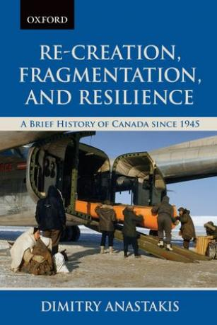 Re-Creation, Fragmentation and Resilience:  A Brief History of Canada Since 1945