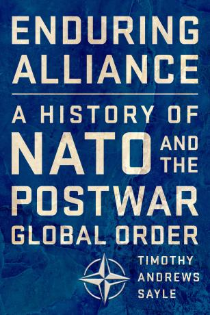 Enduring Alliance A History of NATO and the Postwar Global Order