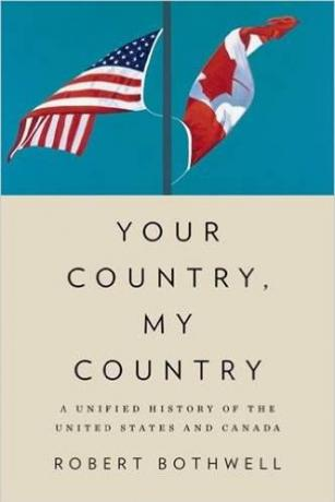 Your-Country-My-Country-A-Unified-History-of-Canada-and-the-United-States-Robert-Bothwell